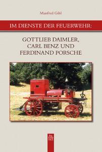 im_dienste_der_feuerwehr_gottlieb_daimler_carl_benz_und_ferdinand_porsche_978-3-95400-133-0
