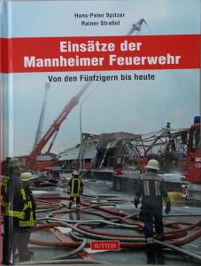 Buchcover Einsätze der Mannheimer Feuerwehr. Von den Fünfzigern bis heute