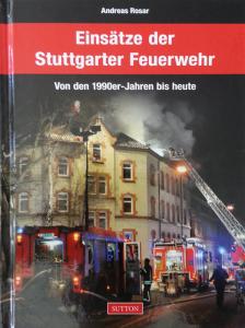 Buchcover Einsätze der Stuttgarter Feuerwehr. Von den 1990er-Jahren bis heute